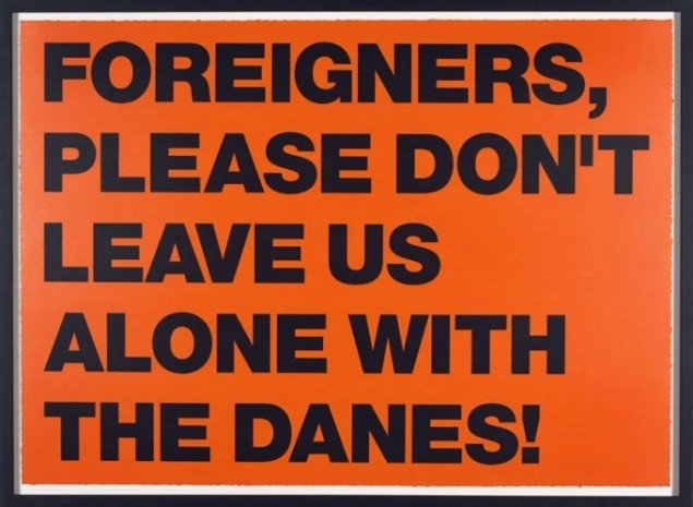 Superflex, Foreigners, please don´t leave us alone with the danes! Silk screen, 2011