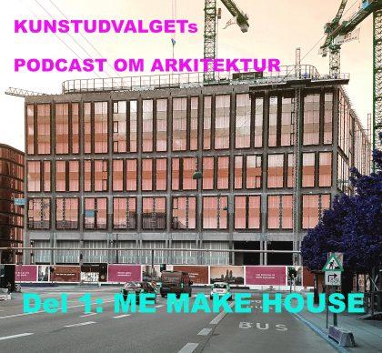 Podcast: KUNSTUDVALGET. Episode 1 – ME MAKE HOUSE