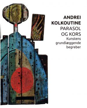 Andrei Kolkoutine: Parasol og Kors – 60 års fødselsdagsudstilling